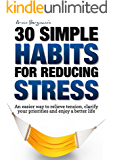 Stress Relief:  30 Simple Habits for Reducing Stress: An easier way to relieve tension, clarify your priorities and enjoy a better life (English Edition)