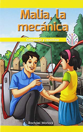 Malia la mecánica: Compartir y reutilizar (Malia the Mechanic: Sharing and Reusing): Compartir Y Reutilizar/ Sharing and Reusing (Computación ... Real/ Computer Science for the Real World) por Tana Hensley