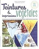 Teintures & impressions végétales : Techniques de teinture, recettes végétales, créations de 10 motifs...