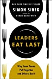 Leaders Eat Last: Why Some Teams Pull Together and Others Don?t by Sinek, Simon (2014) Hardcover