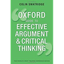 Oxford Guide to Effective Argument and Critical Thinking (Oxford Guides) by Colin Swatridge (2014-08-26)