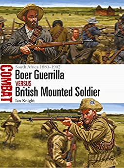 Boer Guerrilla vs British Mounted Soldier: South Africa 1880-1902 (Combat) by [Knight, Ian]
