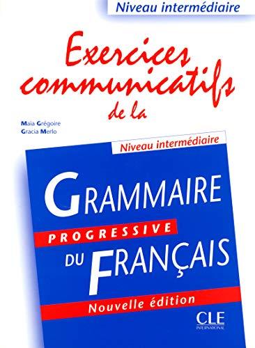 Grammaire progressive du français. Excercices communicatifs. Per le Scuole superiori por Maia Grégoire