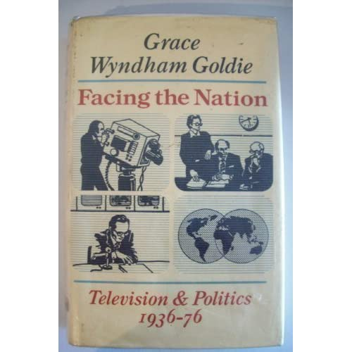Facing the Nation: Television and Politics, 1936-76 by Grace Wyndham Goldie (1977-03-17)
