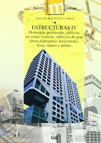 Portada del libro Estructuras IV: Hormigón pretensado, edificios en zonas sísmicas, edificios de gran altura, diafragmas horizontales, losas, muros y pilotes. (Manuales Major/ Ingeniería y Tenología)