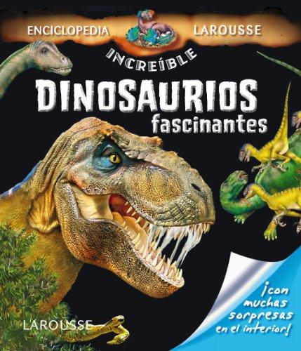 Dinosaurios Fascinantes (Larousse - Infantil / Juvenil - Castellano - A Partir De 5/6 Años - Enciclopedia Increíble 5 Años)