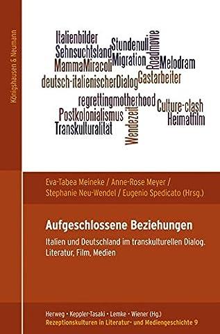 Aufgeschlossene Beziehungen: Italien und Deutschland im transkulturellen Dialog. Literatur, Film, Medien