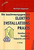 Die bestimmungsgerechte Elektroinstallationspraxis: Handbuch für Handwerk, Industrie und EVU