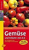 Gemüse und Kräuter von A-Z: Das Katalogbuch zum Nachschlagen und Verwenden