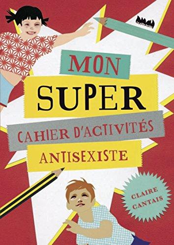 Mon super cahier d'activités anti-sexiste