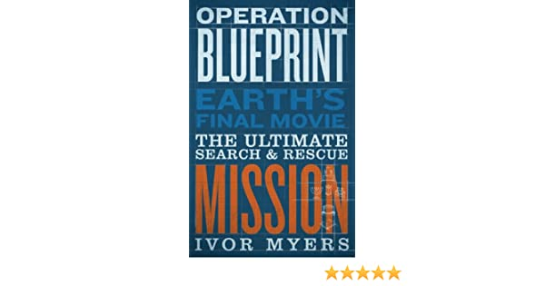 Operation blueprint earths final movie by ivor myers 2013 11 09 operation blueprint earths final movie by ivor myers 2013 11 09 amazon ivor myers 9781580195201 books malvernweather Images
