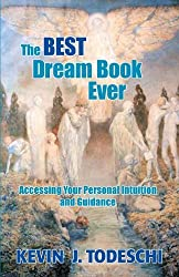 The Best Dream Book Ever: Accessing Your Personal Intuition and Guidance by Todeschi, Kevin J (2013) Paperback