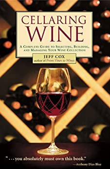 Cellaring Wine: A Complete Guide to Selecting, Building, and Managing Your Wine Collection by [Cox, Jeff]