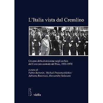 L'italia Vista Dal Cremlino. Gli Anni Della Distensione Negli Archivi Del Comitato Centrale Del Pcus, 1953-1970