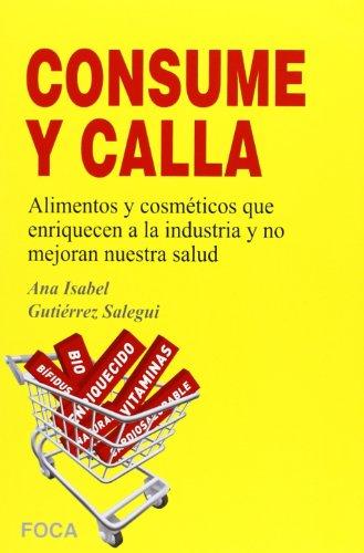 Portada del libro Consume y calla. Alimentos y cosméticos que enriquecen a la industria y no mejoran nuestra salud (Investigación)