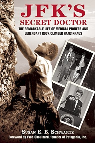 JFK's Secret Doctor: The Remarkable Life of Medical Pioneer and Legendary Rock Climber Hans Kraus by Susan E.B. Schwartz (2015-09-22)