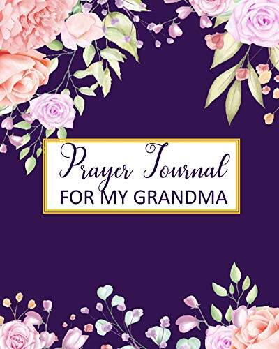 Prayer Journal For My Grandma: A 3 Month To Prayer, Praise and Thanks Christian Daily Bible Prayer Notes Beautiful Watercolor Flower Cover:Blank Line Modern Calligraphy and Lettering(Volume 4 )
