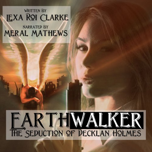 Earthwalker: The Seduction of Decklan Holmes