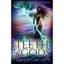 Teeth of the Gods (Unweaving Chronicles Book 1) (English Edition)
