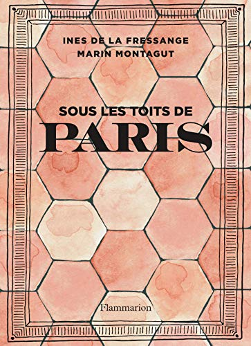 Sous les toits de Paris (Architecture & design) par Inès de La Fressange