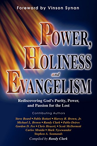 Power, Holiness, & Evangelism: Rediscovering God's Purity, Power, and Passion for the Lost