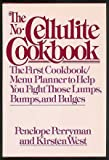 The no-cellulite cookbook: The first cookbook/menu planner to help you fight those lumps, bumps, and bulges