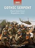 Gothic Serpent Black Hawk Down Mogadishu 1993 (Raid) by Clayton Chun (20-May-2012) Paperback