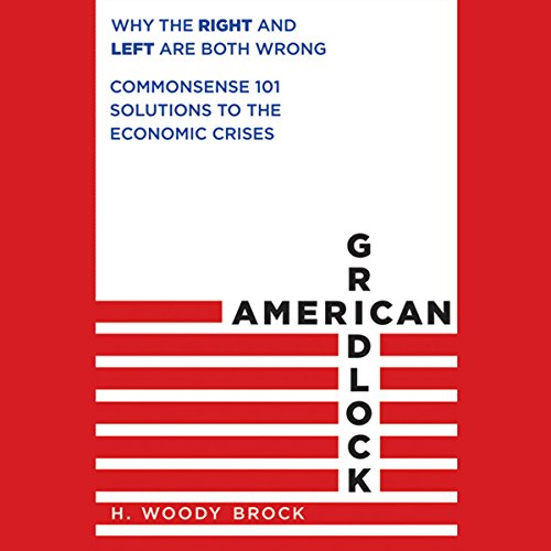 American Gridlock: Why the Right and Left Are Both Wrong - Commonsense 101 Solutions to the Economic Crises  Audiolibri