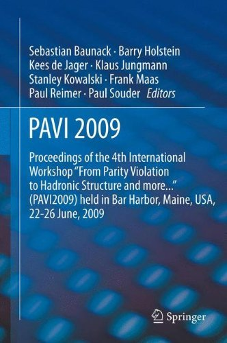 PAVI09: Proceedings of the 4th International Workshop From Parity Violation to Hadronic Structure and more... held in Bar Harbor, Maine, USA, 22-26 June 2009 (2012-03-07)