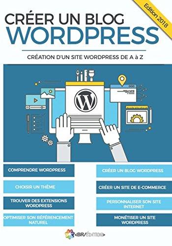 Créer un blog WordPress: Création d'un site WordPress de A à Z par Créer un blog