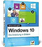 Windows 10: Die Anleitung in Bildern. Bild für Bild Windows 10 kennenlernen. Komplett in Farbe. Auch für Senioren.