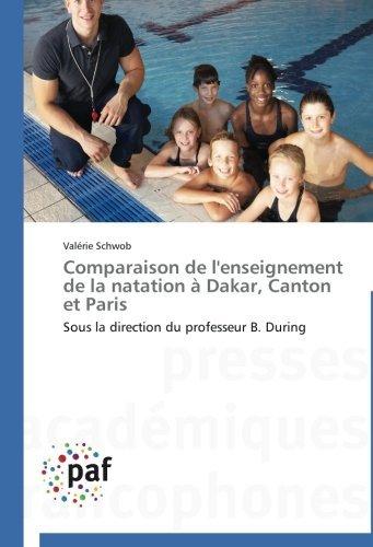 Comparaison de l'enseignement de la natation ?? Dakar, Canton et Paris: Sous la direction du professeur B. During by Val??rie Schwob (2013-07-30)