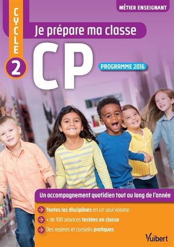 Je prépare ma classe - Cycle 2 - CP - Programme 2016
