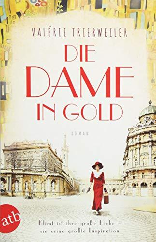 Die Dame in Gold: Roman (Mutige Frauen zwischen Kunst und Liebe, Band 7)