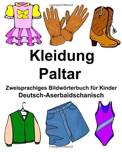 Deutsch-Aserbaidschanisch Kleidung/Paltar Zweisprachiges Bildwörterbuch für Kinder (FreeBilingualBooks.com) (Jr Kleidung)