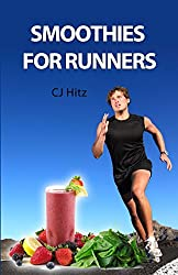 Smoothies for Runners: 32 Proven Smoothie Recipes to Take Your Running Performance to the Next Level, Decrease Your Recovery Time and Allow You to Run Injury-free: Volume 1