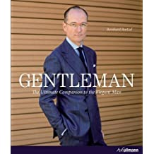 Gentleman: A Timeless Guide to Fashion: The Ultimate Companion to the Elegant Man