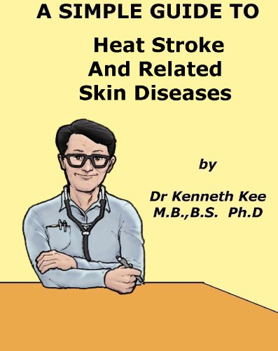 A Simple Guide to Heat Stroke and Related Skin Disorders (A Simple Guide to Medical Conditions)...