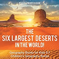 The Six Largest Deserts in the World! Geography Books for Kids 5-7 | Children