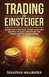 Trading für Einsteiger: Aktien für Anfänger, Grundlagen und beliebte Trading Strategien für deinen Erfolg an der Börse