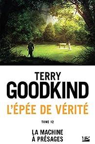 L'Épée de vérité, tome 12 : La machine à présages  par Terry Goodkind