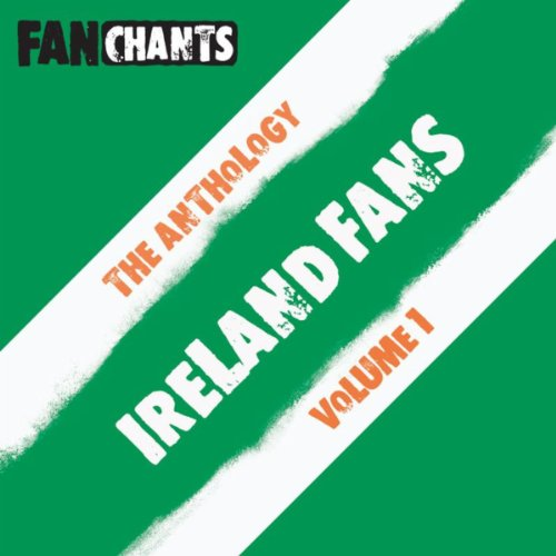 Ireland Fans Fans Anthology I (Real Irish Songs Football Songs)