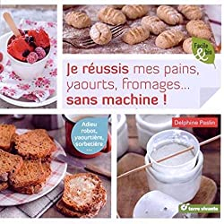 Je réussis mes pains, yaourts, fromages... sans machine !
