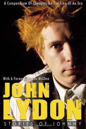 JOHN LYDON : Stories of Johnny - A Compendium of Thoughts on the Icon of an Era