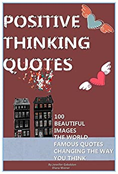 Positive Thinking Quotes: 100 Beautiful Images: The World Famous Quotes: Changing The Way You Think! (English Edition) von [Gabaldon, Jennifer, Weiner, Diana Weiner]
