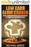 Low Carb Slow Cooker: Simple & Mouthwatering Low Carb Recipes for Weight Loss (low carb slow cooker, low carb recipes, low carb diet, low carb healthy lifestyle) (English Edition)