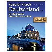 Reise ich durch Deutschland: Die 100 schönsten Kulturschätze neu entdeckt