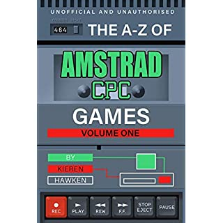 The A-Z of Amstrad CPC Games: Volume 1 (The A-Z of Retro Gaming)
