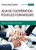 Jeux de coopération pour les formateurs: 70 jeux pour développer l'esprit d'équipe (Livres outils - Formation) (French Edition)