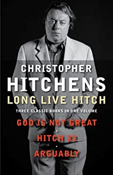 Long Live Hitch: Three Classic Books in One Volume by [Hitchens, Christopher]